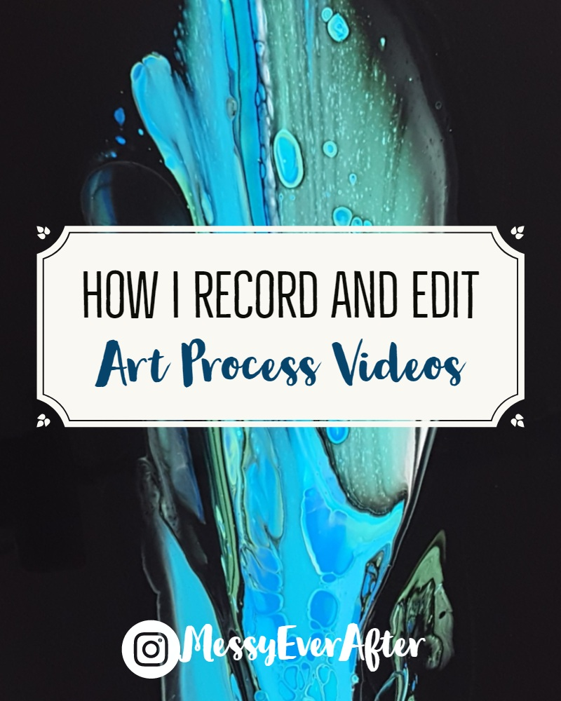 How I Record and Edit Art Process Videos