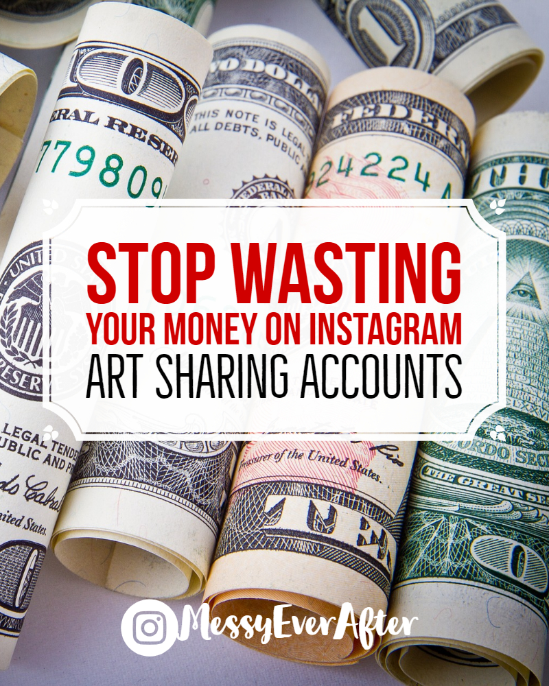 Stop Wasting Your Money on Instagram Art Sharing Accounts