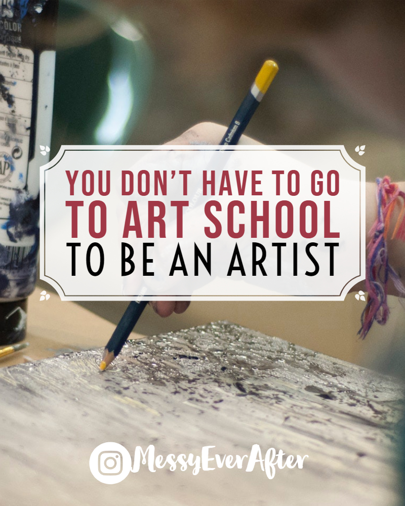 You Don't Have to go to Art School to be an Artist