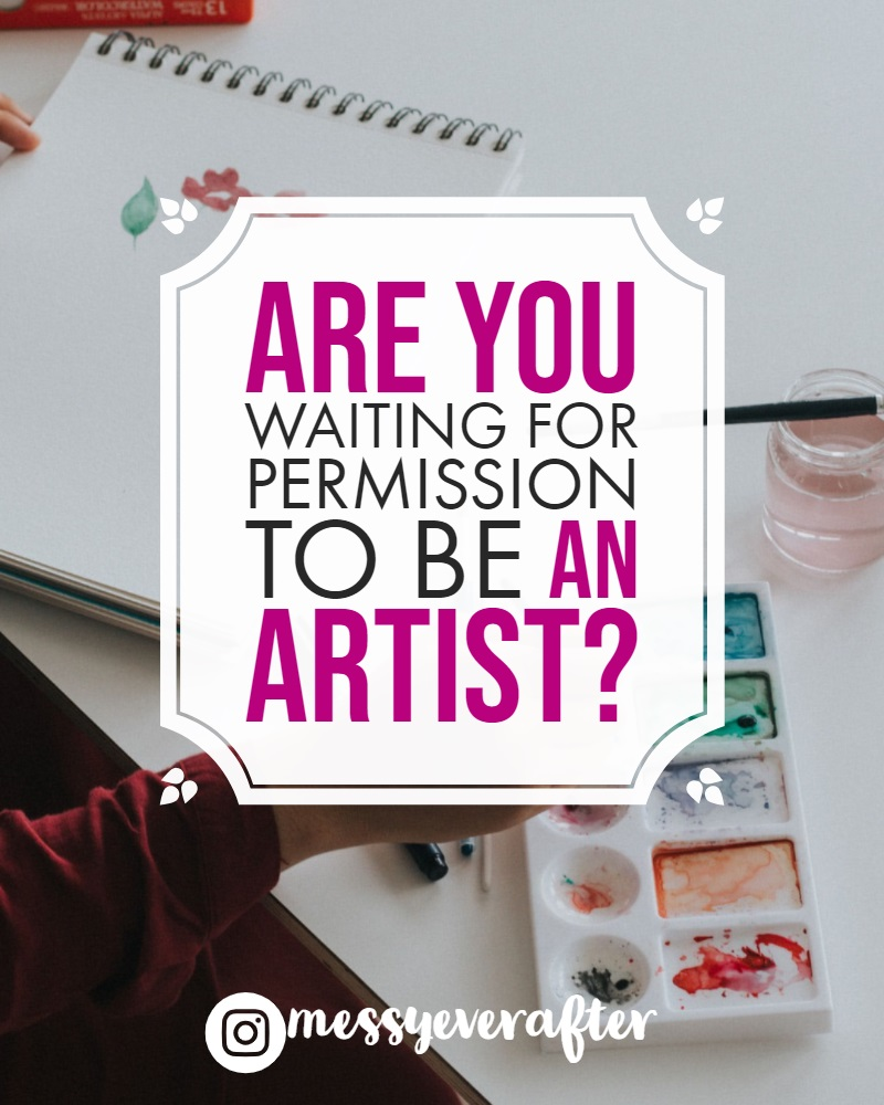 Are You Waiting for Permission to be an Artist?