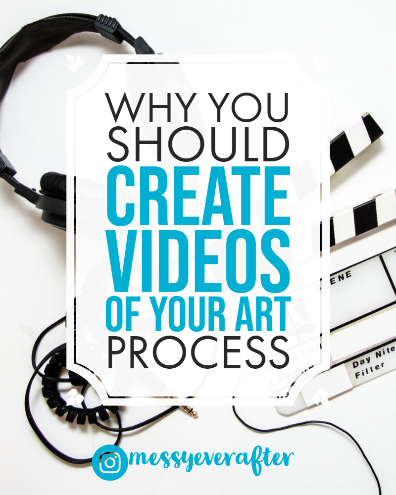 Why You Should Create Videos of Your Art Process