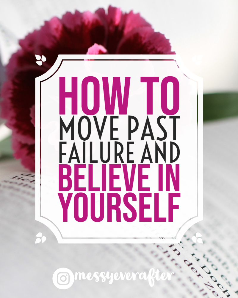 How to Move Past Failure and Believe in Yourself