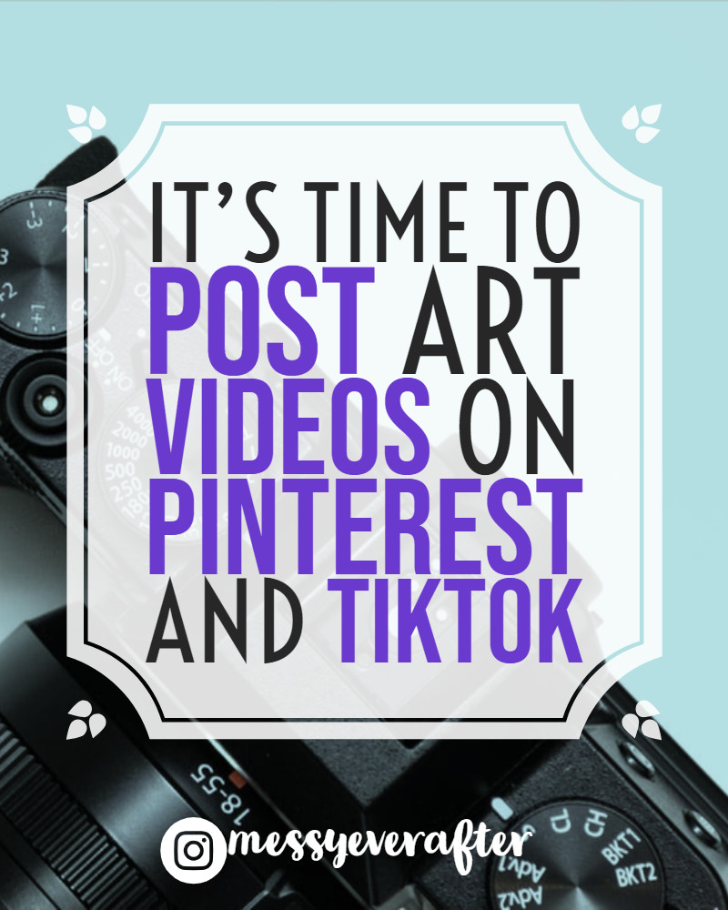 It's Time to Post Art Videos on Pinterest and TikTok