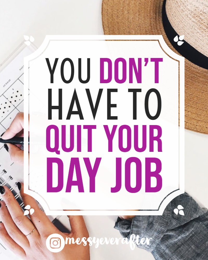 You Don't Have to Quit Your Day Job