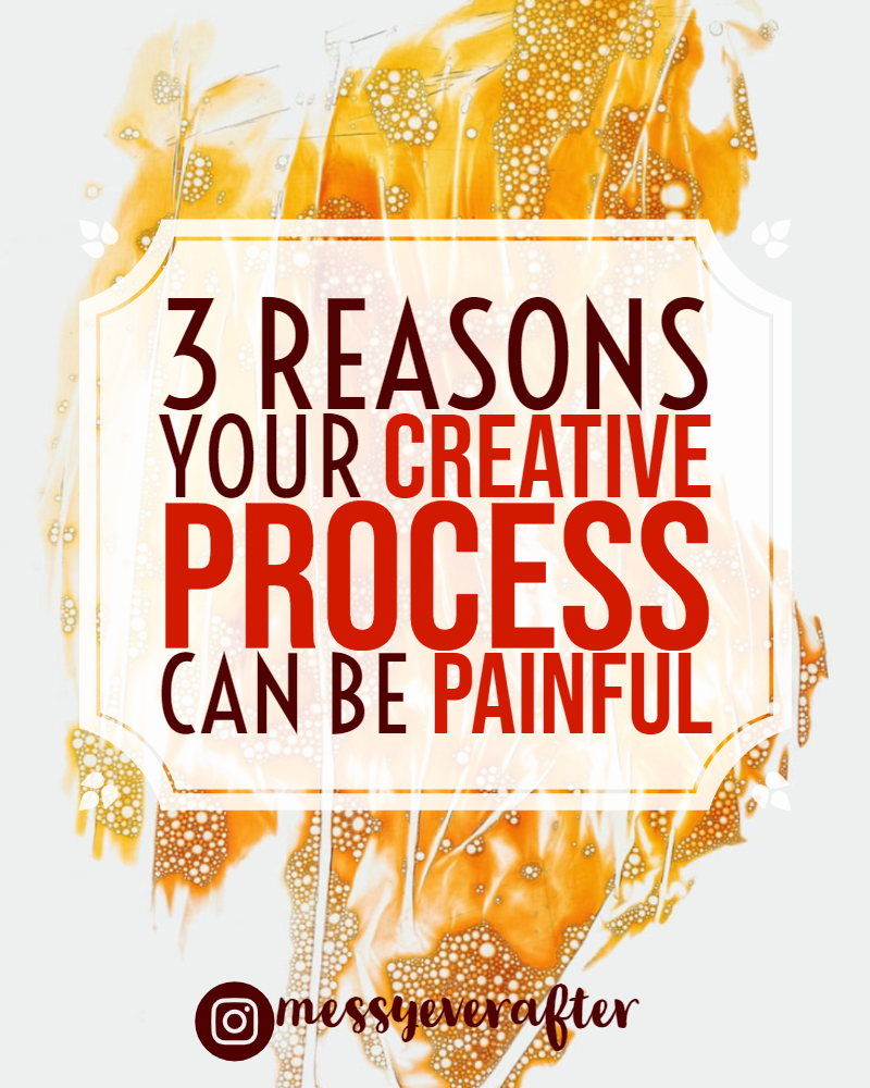 3 Reasons Your Creative Process Can Be Painful