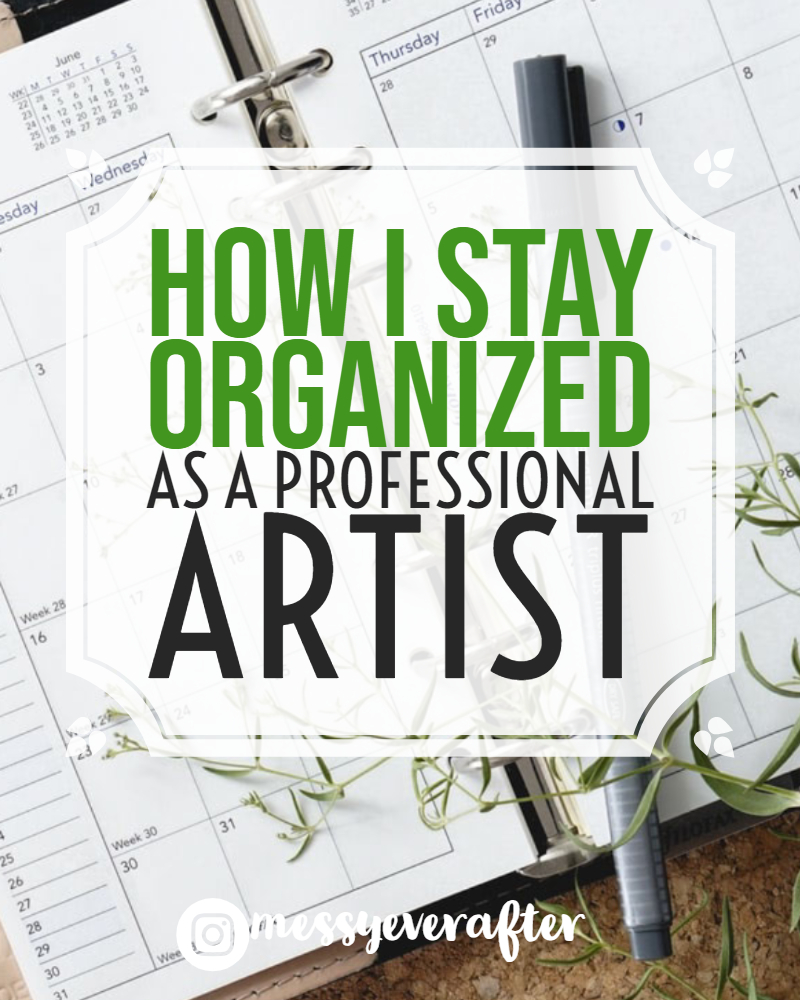 How I Stay Organized as a Professional Artist