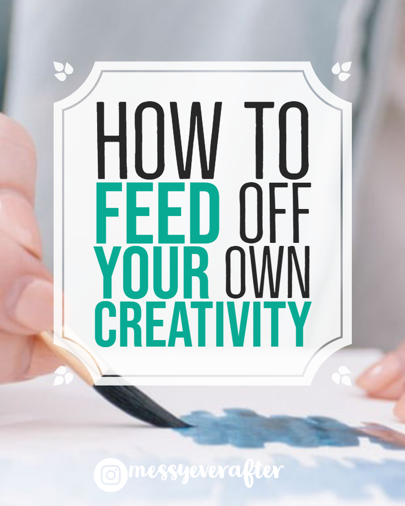 How to Feed Off Your Own Creativity