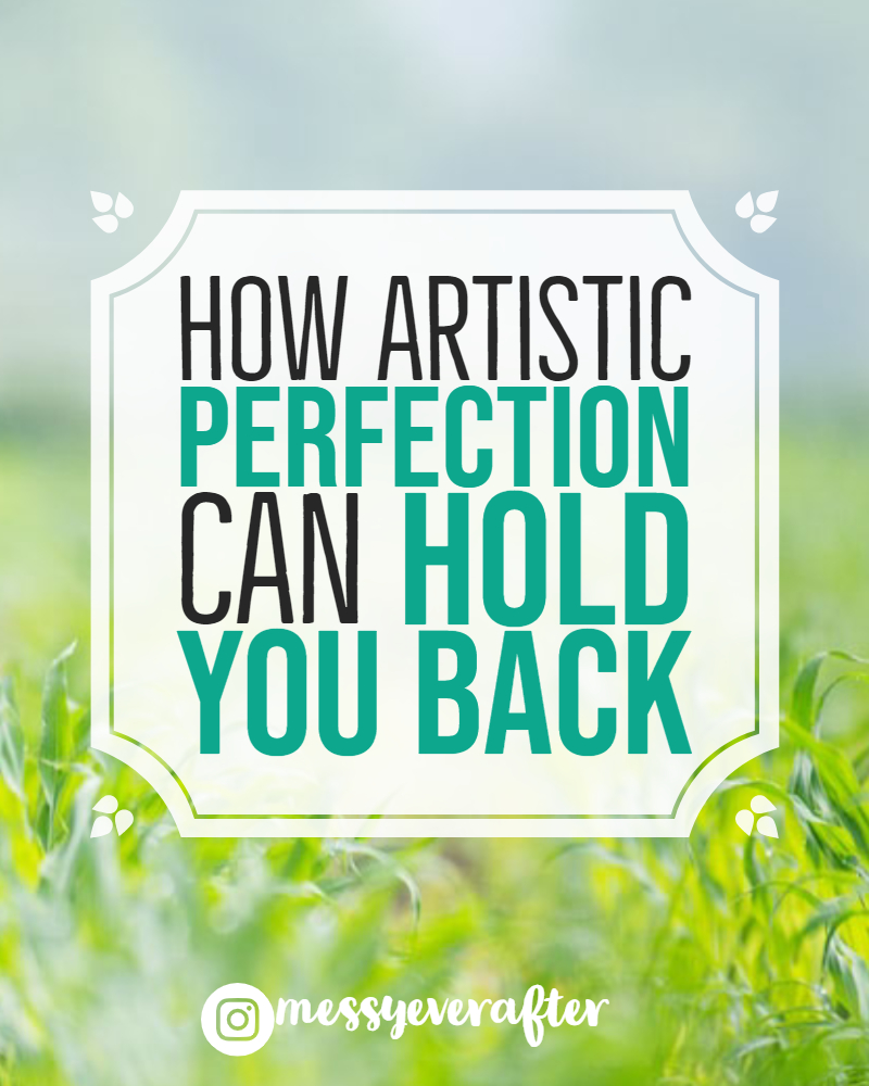 How Artistic Perfection Can Hold You Back
