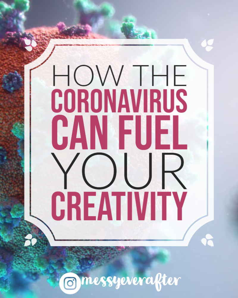 How the Coronavirus Can Fuel Your Creativity