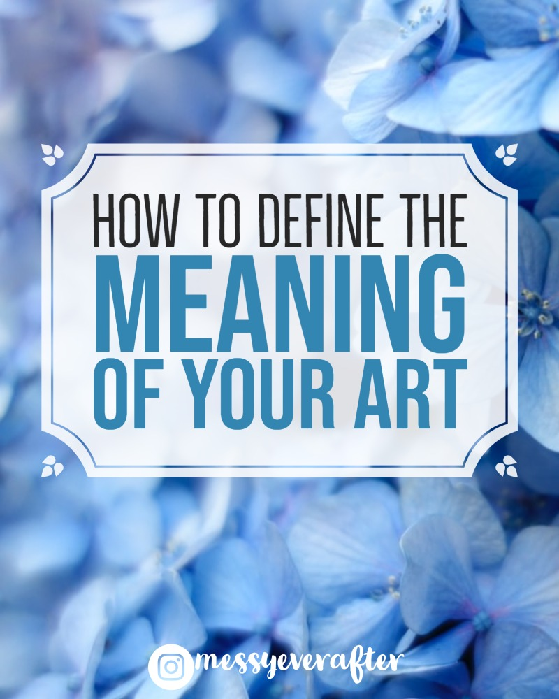 How to Define the Meaning of Your Art