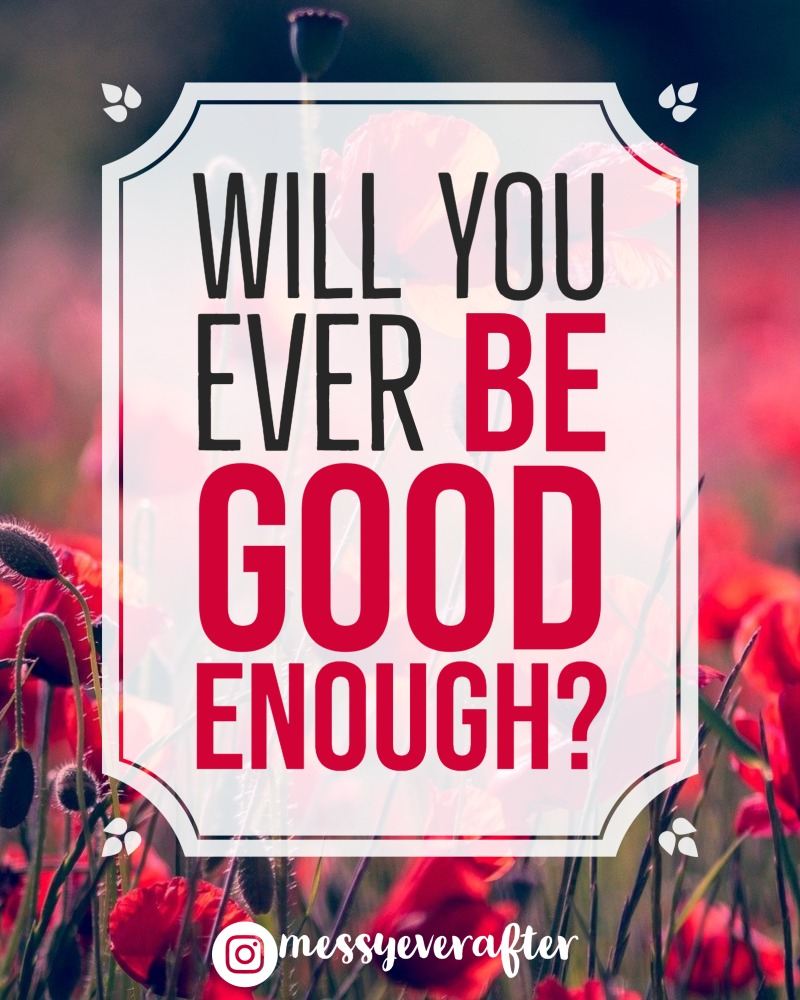 Will You Ever Be Good Enough?