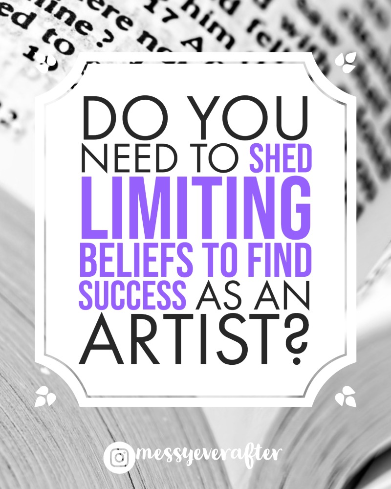 Do You Need to Shed Limiting Beliefs to Find Success as an Artist?